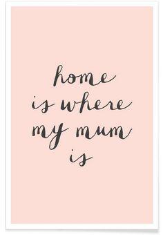 Home Is where My Mum Is als Premium Poster von THE MOTIVATED TYPE | JUNIQE