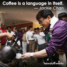 """""""Coffee is a language in itself."""" — Jackie Chan"""