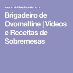 Brigadeiro de Ovomaltine   Vídeos e Receitas de Sobremesas
