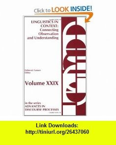 Linguistics in Context  Connecting Observation and Understanding  Lectures from the 1985 LSA/TESOL and NEH Institutes (Advances in Discourse Processes Vol. 29) (9780893914554) Deborah Tannen , ISBN-10: 089391455X  , ISBN-13: 978-0893914554 ,  , tutorials , pdf , ebook , torrent , downloads , rapidshare , filesonic , hotfile , megaupload , fileserve