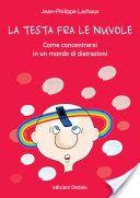La testa fra le nuvole: Come concentrarsi in un mondo di distrazioni - Jean-Philippe Lachaux - Google Libri