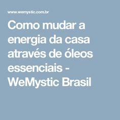 Como mudar a energia da casa através de óleos essenciais - WeMystic Brasil