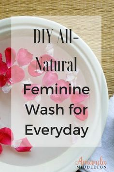Do It Yourself All-Natural Feminine Wash for Everyday