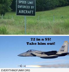 funny caption speed limit enforced by aircraft 72 in a 55 fighter jet take him out