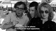 To you I'm an atheist. To god, I'm the loyal opposition.  Woody Allen