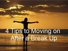 4 Keys to Moving On After a Break Up