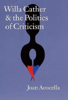 Willa Cather and the Politics of Criticism /  by  Joan Ross Acocella, 2000   http://bu.univ-angers.fr/rechercher/description?notice=000814920
