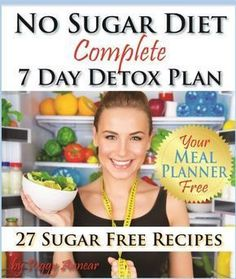 No Sugar Diet: A Complete No Sugar Diet Book, 7 Day Sugar Detox for Beginners, Recipes & How to Quit Sugar Cravings (Sugar Free Recipes Book 2) by Peggy Annear #sugardetoxforbeginners #sugardetoxrecipes