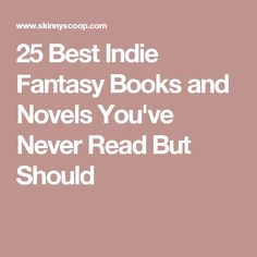 25 Best Indie Fantasy Books and Novels You've Never Read But Should