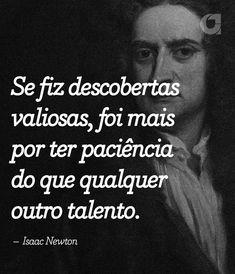 """""""Se fiz descobertas valiosas, foi mais por ter paciência do que qualquer outro talento. – Isaac Newton"""" Veja outras frases no Portal Administradores"""