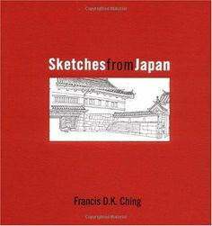 Sketches from Japan by Francis D. K. Ching. $20.80. 193 pages. Publisher: Wiley (April 24, 2000)