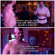 """Just like Andy, you're an excellent homemaker. 