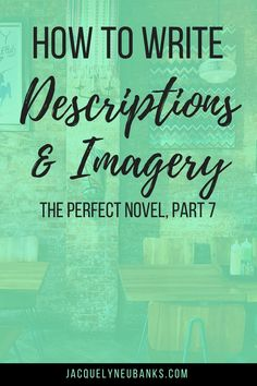 How to Write the Perfect Novel, Pt 7: Description - Jacquelyn Eubanks | Jacquelyn Eubanks
