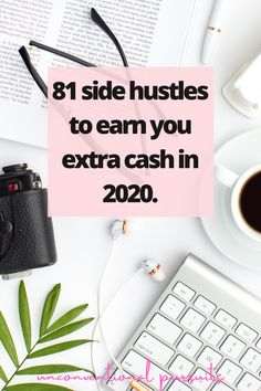 The Unconventional Pursuits Blog | 81 Side Hustle Ideas To Earn You Extra Cash In 2020. #sidehustle #bossbabe