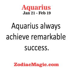 Aquarius always achieve remarkable….