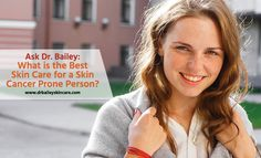 Ask Dr. Bailey: What is the Best Skin Care for a Skin Cancer Prone Person?