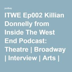 ITWE Ep002 Killian Donnelly from Inside The West End Podcast: Theatre | Broadway | Interview | Arts | Musical Theatre | Stage on podbay