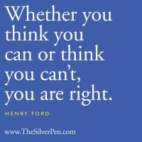 "Henry Ford but also ""As a man thinketh, so is he."" said in a variety of ways many time before and after!"