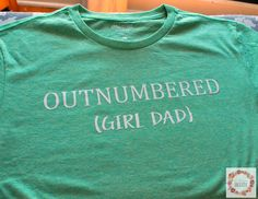 """I frequently see those """"outnumbered"""" t-shirts but they are always for moms of boys, well what about dads of girls? I thought it would ..."""