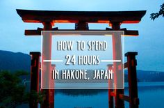 How to spend 24 hours in the relaxing, beautiful town of Hakone, Japan.