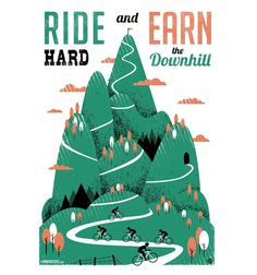 Ride Hard and Earn the Downhill. We cyclists have a tendency to curse the hill as we crawl up its windy ridge, but without the ups we cannot have the downs. So quit bitching – get and sweat on and earn the right to blaze down the hill.