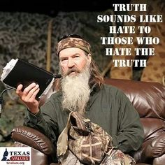 Phil Robertson, the patriarch of the famed Duck Dynasty clan, said at a rally on Sunday in Houston, Texas, that Christian pastors are being persecuted by the city's gay mayor just like Jesus Christ wa Great Quotes, Quotes To Live By, Me Quotes, Inspirational Quotes, Bible Quotes, Ugly Quotes, Motivational, Quotable Quotes, Phil Robertson