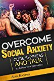 Free Kindle Book -   Overcome Social Anxiety: Cure Shyness and Talk to Anyone with Confidence (Fix social phobia, low self-esteem, worry, panic attacks, and build self-confidence)