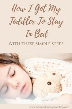 Pin Now! How I Got My Toddler to Stay in Bed with These Simple Steps. The Secret to Get Toddlers to Sleep in their OWN Beds! #sleeptraining #toddlers #sleep #kids #bed #parenting #parentingtips #parentinghacks
