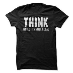 THINK While It Is Still Legal T-Shirts, Hoodies (21.99$ ==► Shopping Now!)