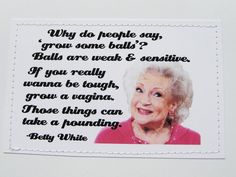 Awesome Betty White quote card. 'Grow a vagina'.. $6.00, via Etsy.