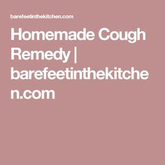 Homemade Cough Remedy | barefeetinthekitchen.com