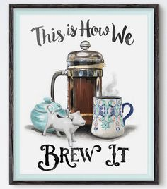 A print to make tea drinkers chuckle (and sing) as they wait for their water to boil. | 31 Awesome And Inexpensive Things You Need For Your Kitchen