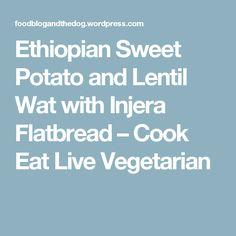 Ethiopian Sweet Potato and Lentil Wat with Injera Flatbread – Cook Eat Live Vegetarian
