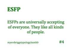 ESFP...this is true about me.  I believe there is always something good to see in everyone. Some people just require you to look a little harder than other's.