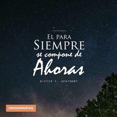 Para siempre está compuesto de ahoras. #Profetas #SUD #Jesucristo