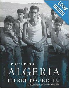 Picturing Algeria (A Columbia / SSRC Book): Pierre Bourdieu, Craig Calhoun: 9780231148429: Amazon.com: Books