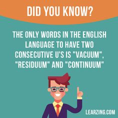 """Did you know? The only words in the English language to have two consecutive u's is """"vacuum"""", """"residuum"""" and """"continuum"""".  Want to learn English? Choose your topic here: learzing.com  #english #englishlanguage #learnenglish #studyenglish #facts #factoftheday #didyouknow #interestingfacts"""