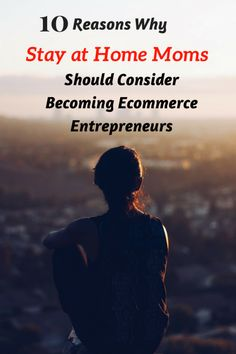10 Reasons Why Stay at Home Moms Should Consider Becoming Ecommerce Entrepreneurs