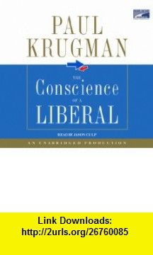 The Conscience of a Liberal, Narrated By Jason Culp, 8 Cds [Complete  Unabridged Audio Work] (9781415946022) Paul Krugman , ISBN-10: 1415946027  , ISBN-13: 978-1415946022 ,  , tutorials , pdf , ebook , torrent , downloads , rapidshare , filesonic , hotfile , megaupload , fileserve