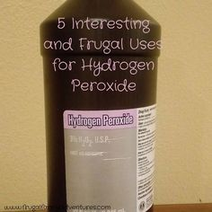 5 Interesting and Frugal Uses for Hydrogen Peroxide