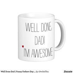 Well Done Dad | Funny Fathers Day Tea Coffee Mug