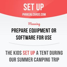 "phrasalcards: "" ""Set up"" means ""to prepare equipment or software for use"". Example: The kids set up a tent during our summer camping trip. Get our apps for learning English: learzing.com """