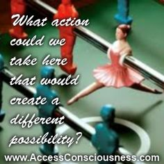 What action could we take here that would create a different possibility? www.accessconsciousness.com www.infinite-alchemy.com #infinitealchemy
