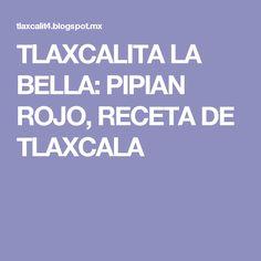 TLAXCALITA LA BELLA: PIPIAN ROJO, RECETA DE TLAXCALA Tacos, Mole, Bella, Mexican Meals, Recipes, Cooking, Mole Sauce