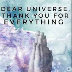Dear universe, thank you for EVERYTHING