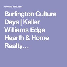 Burlington Culture Days | Keller Williams Edge Hearth & Home Realty…