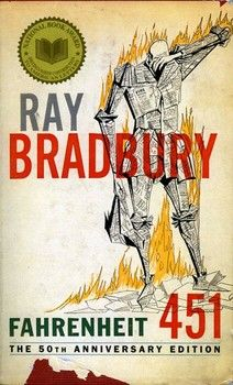 'Fahrenheit 451' by Ray Bradbury; everyone should read this at least once!