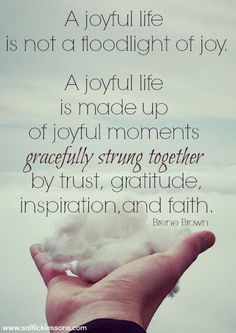 Brene Brown quote, A Joyful life is not a floodlight of joy