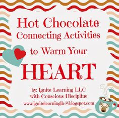 Ignite Learning with Conscious Discipline LLC: Hot Chocolate Connecting Activities that will Warm...