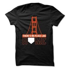 Theres No Place Like Home San Francisco baseball shirt T Shirts, Hoodie